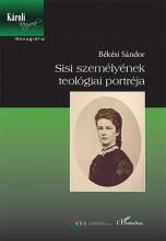 SISI SZEMÉLYÉNEK TEOLÓGIAI PORTRÉJA - Ekönyv - BÉKÉSI SÁNDOR