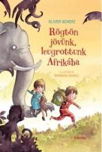 RÖGTÖN JÖVÜNK, LEUGROTTUNK AFRIKÁBA! - Ekönyv - SCHERZ, OLIVER