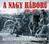 A NAGY HÁBORÚ 1914-1918 - KÉZZELFOGHATÓ HADTÖRTÉNELEM (DUPLA DVD MELLÉKLETTEL) - Ekönyv - DR. SALLAY GERGELY