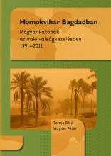 HOMOKVIHAR BAGDADBAN - MAGYAR KATONÁK AZ IRAKI VÁLSÁGKEZELÉSBEN 1991-2011 - Ekönyv - TORMA BÉLA - WAGNER PÉTER