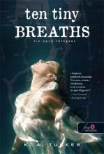 TEN TINY BREATHS - TÍZ APRÓ LÉLEGZET - FŰZÖTT - Ekönyv - TUCKER, K.A.