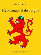 Hétköznapi Habsburgok - Ekönyv - Szászi Júlia