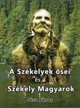 A SZÉKELYEK ŐSEI ÉS A SZÉKELY MAGYAROK - Ekönyv - JÓSA JÁNOS
