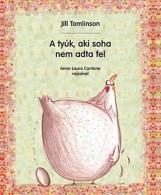 A TYÚK, AKI SOHA NEM ADTA FEL - Ekönyv - TOMLINSON, JILL