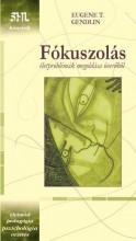 FÓKUSZOLÁS - ÉLETPROBLÉMÁK MEGOLDÁSA ÖNERŐBŐL - (ÚJ, ZÖLD) - Ekönyv - GENDLIN, EUGENE T.