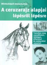 A CERUZARAJZ ALAPJAI LÉPÉSRŐL LÉPÉSRE - MŰVÉSZKÉPZŐ MESTERKURZUS - Ekönyv - EGMONT HUNGARY KFT.