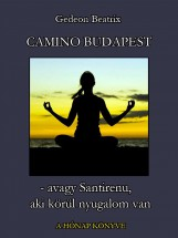 Camino Budapest, avagy Santirenu, aki körül nyugalom van - Ekönyv - Gedeon Beatrix
