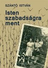 ISTEN SZABADSÁGRA MENT - Ekönyv - SZÁNTÓ ISTVÁN