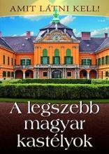 A LEGSZEBB MAGYAR KASTÉLYOK - AMIT LÁTNI KELL! - Ekönyv - TÓTH KÖNYVKERESKEDÉS ÉS KIADÓ KFT.