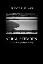 ÁRRAL SZEMBEN - TÍZ IRODALMI (ESET)TANULMÁNY - Ekönyv - KÁNTÁS BALÁZS