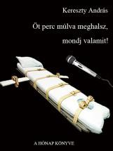 Öt perc múlva meghalsz, mondj valamit! - Ekönyv - Kereszty András
