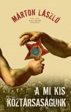 A MI KIS KÖZTÁRSASÁGUNK - Ekönyv - MÁRTON LÁSZLÓ