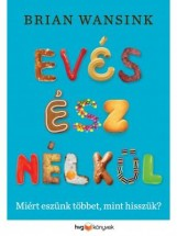 EVÉS ÉSZ NÉLKÜL - Ebook - WANSINK, BRIAN