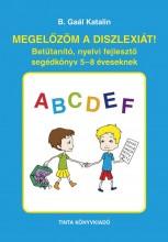 MEGELŐZÖM A DISZLEXIÁT! - BETŰTANÍTÓ, NYELVI FEJLESZTŐ SEGÉDKÖNYV 5-8 ÉVESEKNEK - Ekönyv - B. GAÁL KATALIN