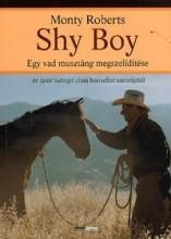 SHY BOY - EGY VAD MUSZTÁNG MEGSZELÍDÍTÉSE - Ekönyv - ROBERTS, MONTY