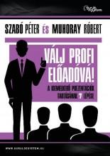 VÁLJ PROFI ELŐADÓVÁ! - A KIEMELKEDŐ PREZENTÁCIÓK TARTÁSÁNAK 7 LÉPÉSE - Ekönyv - SZABÓ PÉTER-MUHORAY RÓBERT