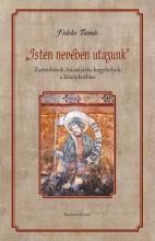 ISTEN NEVÉBEN UTAZUNK - ZARÁNDOKOK, BÚCSÚJÁRÁS, KEGYHELYEK A KÖZÉPKORBAN - Ekönyv - FEDELES TAMÁS
