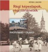 RÉGI KÉPESLAPOK, RÉGI TÖRTÉNETEK - NAGYVÁRAD-OLASZI - Ekönyv - PÉTER I. ZOLTÁN
