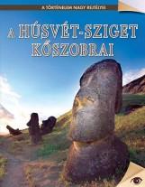 A HÚSVÉT-SZIGET KŐSZOBRAI - A TÖRTÉNELEM NAGY REJTÉLYEI 13. - Ekönyv - KOSSUTH KIADÓ ZRT.