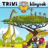 TRIXI KÖNYVEK - SÉTA AZ ÁLLATKERTBEN - MANÓMESÉK - Ekönyv - SZILÁGYI LAJOS E.V.