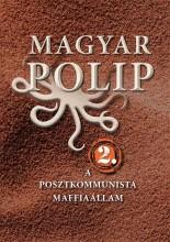MAGYAR POLIP 2. - A POSZTKOMMUNISTA MAFFIAÁLLAM - Ekönyv - MAGYAR BÁLINT, VÁSÁRHELYI JÚLIA