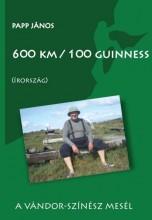 600 KM/100 GUINNESS (ÍRORSZÁG) A VÁNDOR-SZÍNÉSZ MESÉL - Ekönyv - PAPP JÁNOS