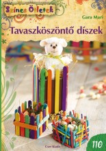TAVASZKÖSZÖNTŐ DÍSZEK - SZÍNES ÖTLETEK 110. - Ekönyv - GARA MARI