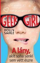GEEK GIRL 1. - A LÁNY, AKIT SOHA SENKI SEM VETT ÉSZRE - Ekönyv - SMALE, HOLLY
