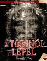 A TORINÓI LEPEL - A TÖRTÉNELEM NAGY REJTÉLYEI - Ekönyv - KOSSUTH KIADÓ ZRT.