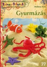 GYURMÁZÁS - SZÍNES ÖTLETEK 77. - Ekönyv - MADARAS KATA