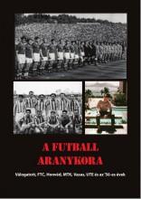 A FUTBALL ARANYKORA - VÁLOGATOTT, FTC, HONVÉD, MTK, UJPEST, VASAS ÉS AZ '50-ES É - Ekönyv - RÓZSALIGETI LÁSZLÓ