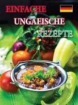 EINFACHE UNGARISCHE REZEPTE (SZAKÁCSFÜZET, NÉMET) - Ekönyv - KOLOZSVÁRI ILDIKÓ ÉS HAJNI ISTVÁN