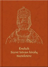 ÉNEKEK SZENT ISTVÁN KIRÁLY TISZTELETÉRE - CD-VEL - Ekönyv - MAGYAR NAPLÓ KIADÓ KFT.
