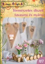 TERMÉSZETES DÍSZEK TAVASZRA ÉS NYÁRRA - SZÍNES ÖTLETEK 107. - Ekönyv - CSER KIADÓ