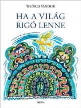 HA A VILÁG RIGÓ LENNE - Ekönyv - WEÖRES SÁNDOR