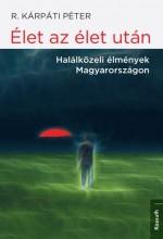 ÉLET AZ ÉLET UTÁN - HALÁLKÖZELI ÉLMÉNYEK MAGYARORSZÁGON - Ekönyv - R. KÁRPÁTI PÉTER