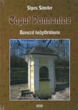 CAPUT PANNONIAE - RAVAZD HELYTÖRTÉNETE 2012. - Ekönyv - SIPOS SÁNDOR