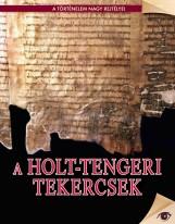 A HOLT-TENGERI TEKERCSEK - A TÖRTÉNELEM NAGY REJTÉLYEI - Ekönyv - KOSSUTH KIADÓ ZRT.