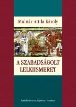 A SZABADSÁGOLT LELKIISMERET - Ekönyv - MOLNÁR ATTILA KÁROLY