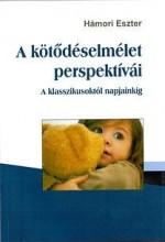 A KÖTŐDÉSELMÉLET PERSPEKTÍVÁI - A KLASSZIKUSOKTÓL NAPJAINKIG - Ekönyv - HÁMORI ESZTER