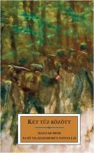 KÉT TŰZ KÖZÖTT - MAGYAR ÍRÓK ELSŐ VILÁGHÁBORÚS NOVELLÁI - Ekönyv - NORAN LIBRO