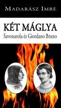 KÉT MÁGLYA - SAVONAROLA ÉS GIORDANO BRUNO - Ekönyv - MADARÁSZ IMRE
