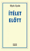 ÍTÉLET ELŐTT - Ekönyv - ILLYÉS GYULA