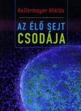 AZ ÉLŐ SEJT CSODÁJA - Ekönyv - KELLERMAYER MIKLÓS