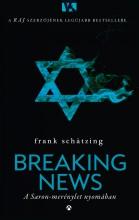 BREAKING NEWS - A SARON-MERÉNYLET NYOMÁBAN - Ekönyv - SHÄTZING, FRANK