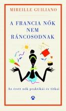 A FRANCIA NŐK NEM RÁNCOSODNAK - AZ ÉRETT NŐK TITKOS PRAKTIKÁI - Ekönyv - GUILIANO, MIREILLE