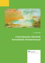 A kormányzati döntések konzultációs mechanizmusai - Ekönyv - Dr. Vadál Ildikó