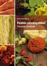 FESTÉS NÖVÉNYEKKEL - FONALAK, TEXTÍLIÁK - Ekönyv - KEMENDI ÁGNES