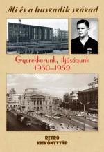 GYEREKKORUNK, IFJÚSÁGUNK 1950-1959 - MI ÉS A HUSZADIK SZÁZAD - Ekönyv - BOOKMARKET KFT.
