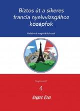 BIZTOS ÚT A SIKERES FRANCIA NYELVVIZSGÁHOZ - KÖZÉPFOK - SEGÍTHETEK? 4. - Ekönyv - ARGAZ ÉVA